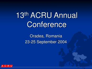 13 th  ACRU Annual Conference