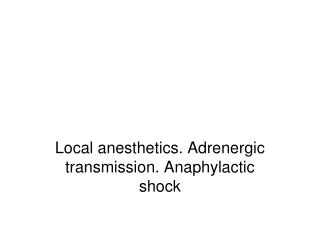 Local anesthetics. Adrenergic transmission. Anaphylactic shock