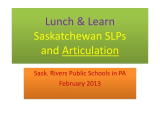 Lunch & Learn Saskatchewan SLPs  and  Articulation