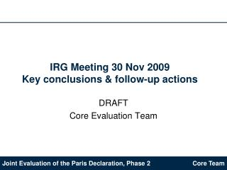 IRG Meeting 30 Nov 2009 Key conclusions & follow-up actions