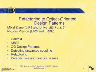 Refactoring to Object-Oriented Design Patterns Mikal Ziane (LIP6 and Université Paris 5)