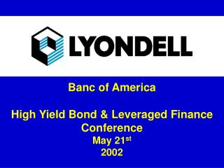 Banc of America High Yield Bond & Leveraged Finance Conference May 21 st 2002