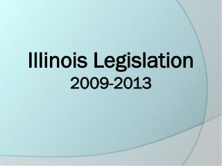 Illinois Legislation 2009-2013