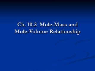 Ch. 10.2  Mole-Mass and  Mole-Volume Relationship