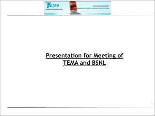 Presentation for Meeting of TEMA and BSNL