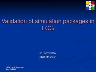 Validation of simulation packages in LCG
