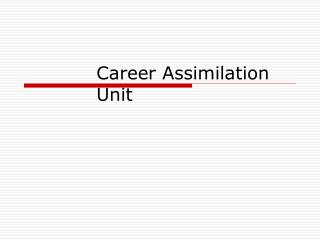Career Assimilation  Unit