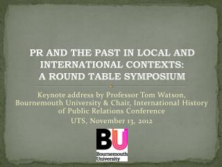 PR AND THE PAST IN LOCAL AND INTERNATIONAL CONTEXTS: A ROUND TABLE SYMPOSIUM