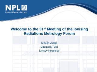 Welcome to the 31 st  Meeting of the Ionising Radiations Metrology Forum