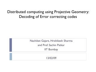 Distributed computing using Projective Geometry:  Decoding of Error correcting codes