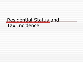 Residential Status and  Tax Incidence