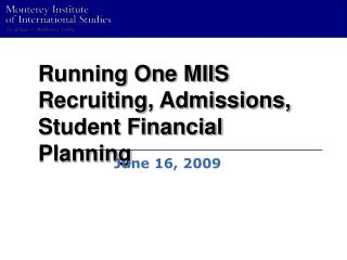 Running One MIIS Recruiting, Admissions, Student Financial Planning