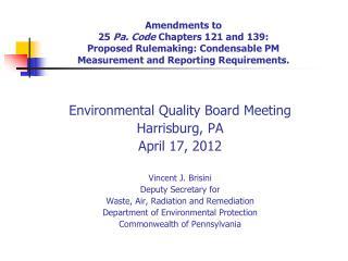 Environmental Quality Board Meeting Harrisburg, PA April 17, 2012 Vincent J. Brisini