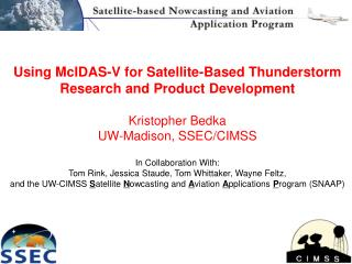 Using McIDAS-V for Satellite-Based Thunderstorm Research and Product Development Kristopher Bedka