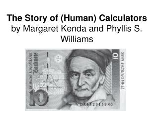The Story of (Human) Calculators by Margaret Kenda and Phyllis S. Williams