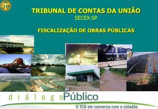 TRIBUNAL DE CONTAS DA UNIÃO SECEX-SP FISCALIZAÇÃO DE OBRAS PÚBLICAS