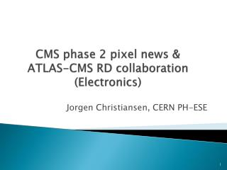 CMS phase 2 pixel news  &  ATLAS-CMS RD collaboration (Electronics)