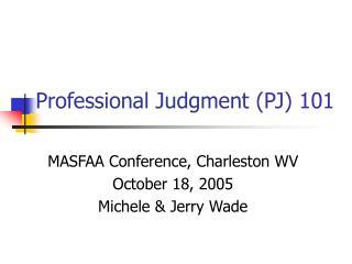 Professional Judgment (PJ) 101