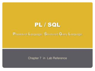 PL / SQL P rocedural  L anguage /  S tructured  Q uery  L anguage