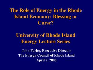 John Farley, Executive Director The Energy Council of Rhode Island  April 2, 2008