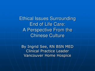 Ethical Issues Surrounding  End of Life Care: A Perspective From the  Chinese Culture