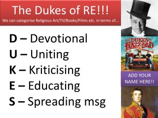 The Dukes of RE!!! We can categorise Religious Art/TV/Books/Films etc. in terms of...