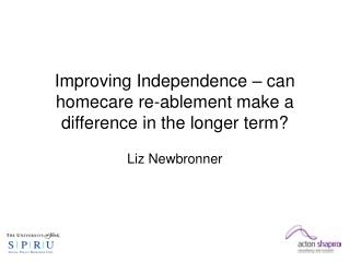 Improving Independence � can homecare re-ablement make a difference in the longer term?
