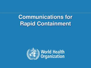 Communications for  Rapid Containment