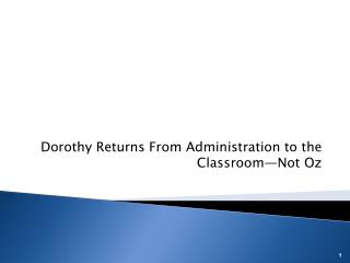 Dorothy Returns From Administration to the Classroom—Not Oz