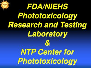 FDA/NIEHS  Phototoxicology Research and Testing Laboratory & NTP Center for Phototoxicology