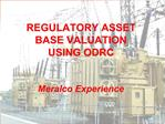 REGULATORY ASSET BASE VALUATION  USING ODRC    Meralco Experience