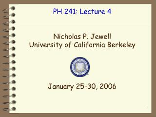 PH 241: Lecture 4 Nicholas P. Jewell University of California Berkeley January 25-30, 2006