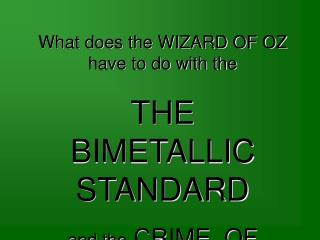 What does the WIZARD OF OZ have to do with the  THE BIMETALLIC STANDARD