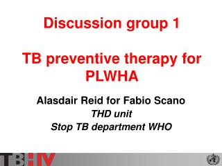Discussion group 1 TB preventive therapy for PLWHA