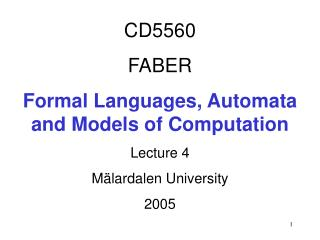 CD5560 FABER Formal Languages, Automata  and Models of Computation Lecture 4 Mälardalen University