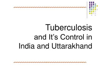 Tuberculosis and It's Control in   India and Uttarakhand