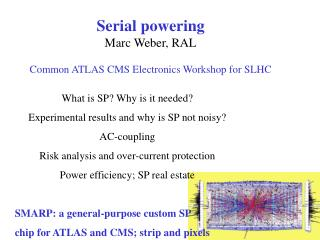 Serial powering  Marc Weber, RAL Common ATLAS CMS Electronics Workshop for SLHC