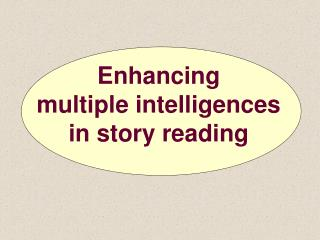 Enhancing  multiple intelligences  in story reading