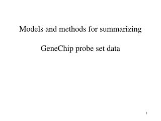 Models and methods for summarizing  GeneChip probe set data