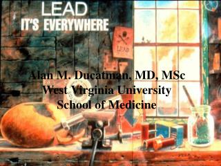 Alan M. Ducatman, MD, MSc West Virginia University  School of Medicine