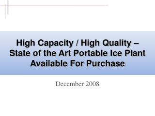 High Capacity / High Quality �  State of the Art Portable Ice Plant Available For Purchase