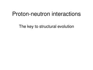 Proton-neutron interactions