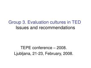 Group 3. Evaluation cultures in TED Issues and recommendations