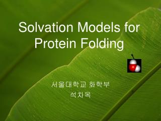 Solvation Models for Protein Folding