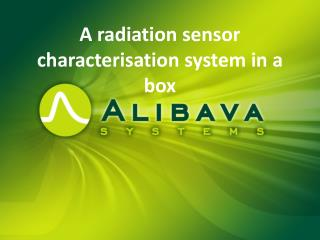 A radiation sensor characterisation system in a box