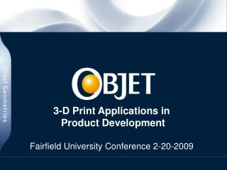 3-D Print Applications in  Product Development Fairfield University Conference 2-20-2009