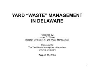 "YARD ""WASTE"" MANAGEMENT IN DELAWARE Presented by: James D. Werner"