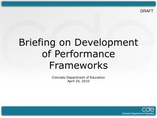 Briefing on Development of Performance Frameworks Colorado Department of Education April 29, 2010