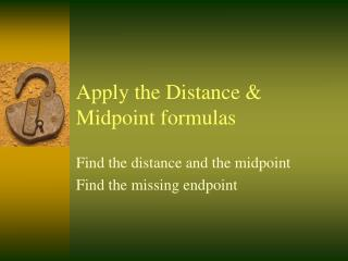 Apply the Distance & Midpoint formulas