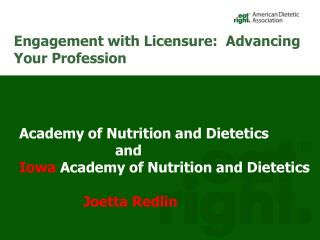 Academy of Nutrition and Dietetics 			and Iowa  Academy of Nutrition and Dietetics 		Joetta Redlin